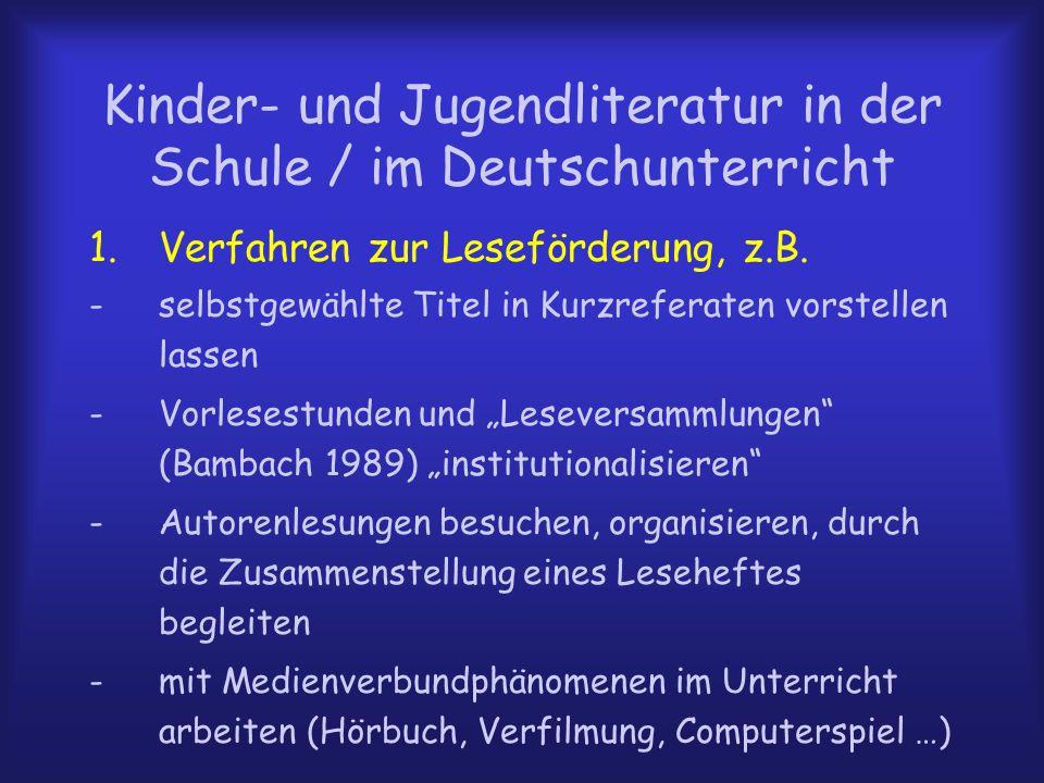 Kinder- und Jugendliteratur in der Schule / im Deutschunterricht 1.Verfahren zur Leseförderung, z.B. -selbstgewählte Titel in Kurzreferaten vorstellen