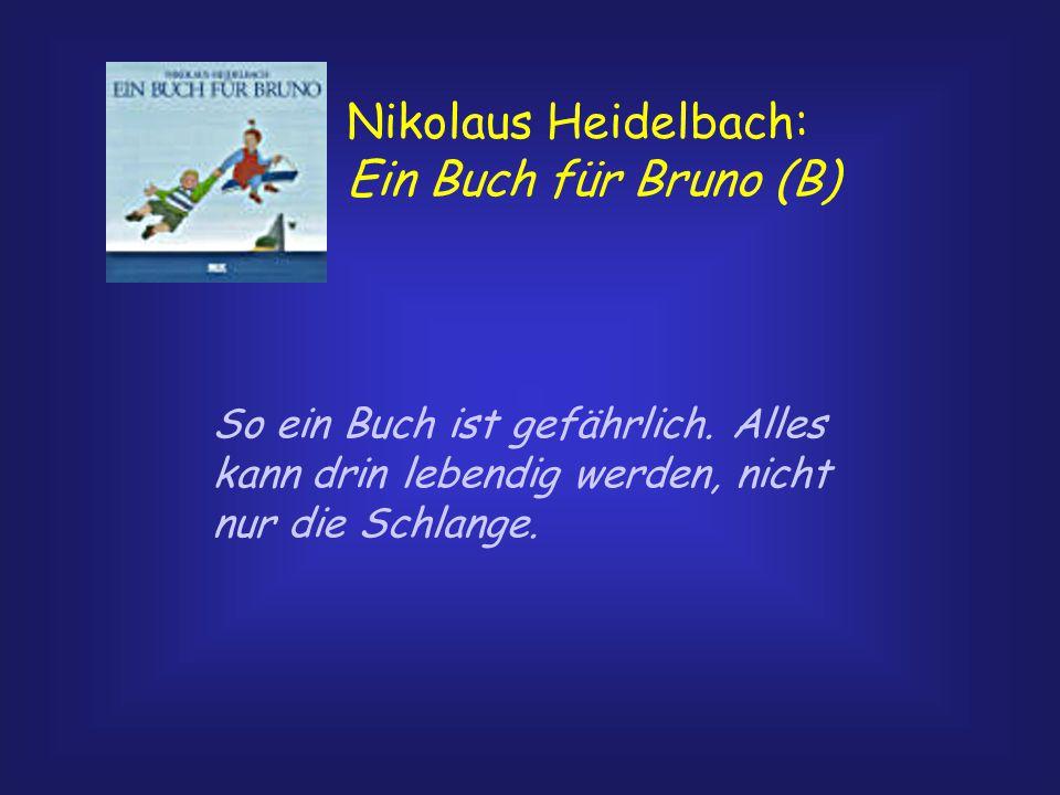 Nikolaus Heidelbach: Ein Buch für Bruno (B) So ein Buch ist gefährlich. Alles kann drin lebendig werden, nicht nur die Schlange.
