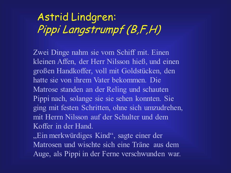 Astrid Lindgren: Pippi Langstrumpf (B,F,H) Zwei Dinge nahm sie vom Schiff mit. Einen kleinen Affen, der Herr Nilsson hieß, und einen großen Handkoffer