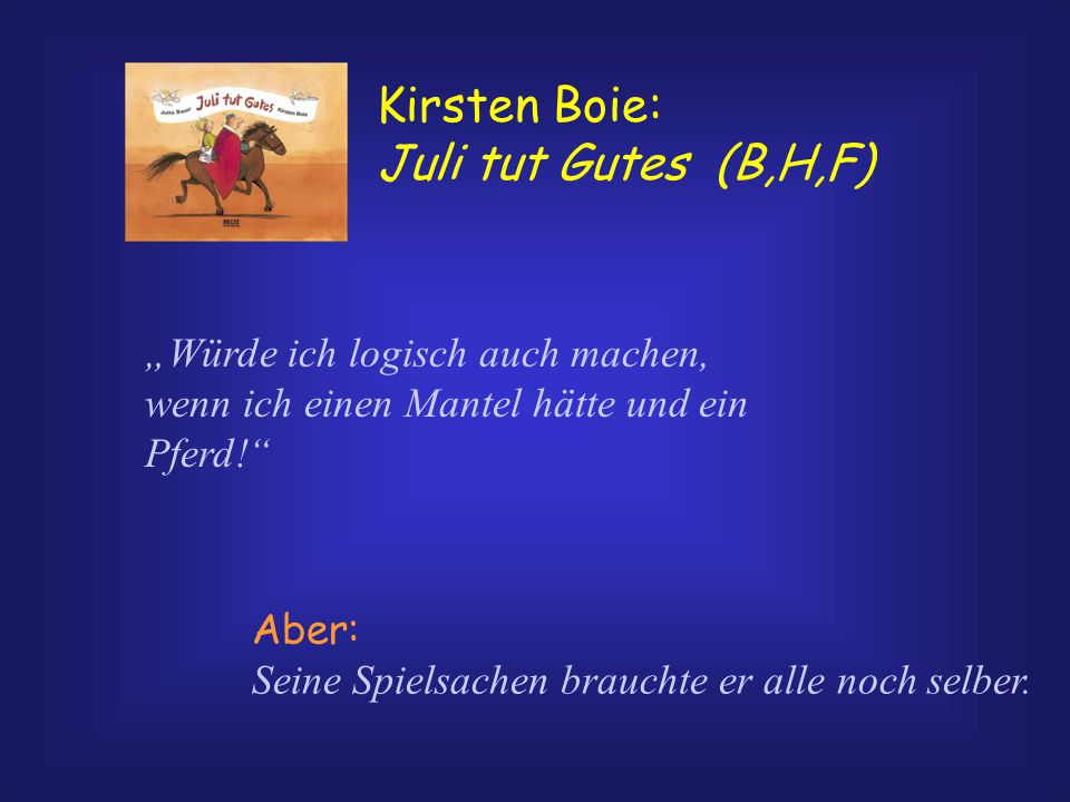 """Kirsten Boie: Juli tut Gutes (B,H,F) """"Würde ich logisch auch machen, wenn ich einen Mantel hätte und ein Pferd! Aber: Seine Spielsachen brauchte er alle noch selber."""