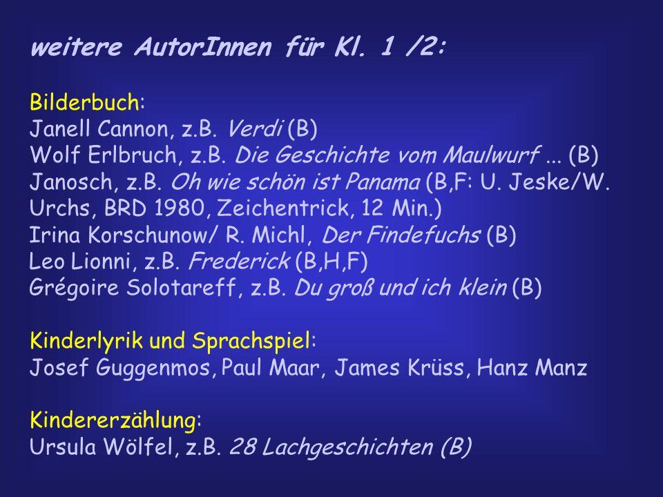 weitere AutorInnen für Kl. 1 /2: Bilderbuch: Janell Cannon, z.B. Verdi (B) Wolf Erlbruch, z.B. Die Geschichte vom Maulwurf... (B) Janosch, z.B. Oh wie