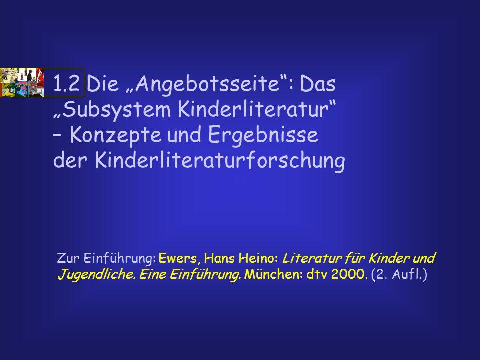 """1.2 Die """"Angebotsseite : Das """"Subsystem Kinderliteratur – Konzepte und Ergebnisse der Kinderliteraturforschung Zur Einführung: Ewers, Hans Heino: Literatur für Kinder und Jugendliche."""