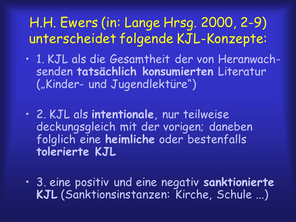 H.H. Ewers (in: Lange Hrsg. 2000, 2-9) unterscheidet folgende KJL-Konzepte: 1.