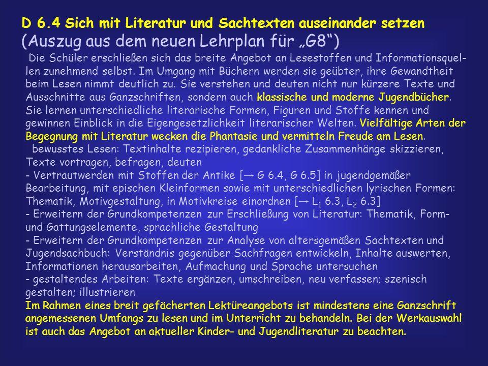 """D 6.4 Sich mit Literatur und Sachtexten auseinander setzen (Auszug aus dem neuen Lehrplan für """"G8 ) Die Schüler erschließen sich das breite Angebot an Lesestoffen und Informationsquel- len zunehmend selbst."""
