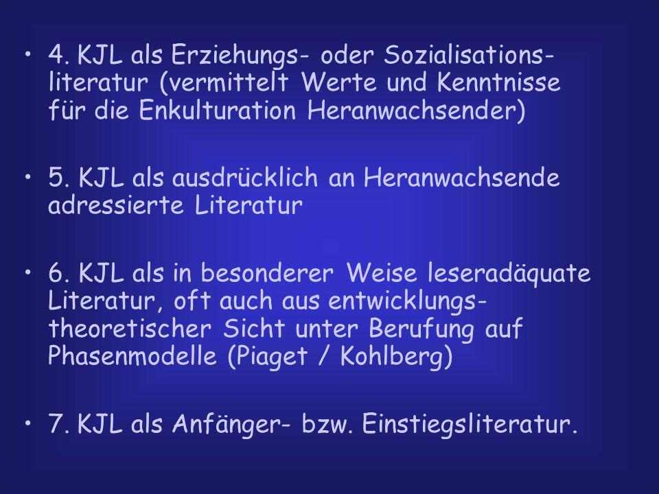4. KJL als Erziehungs- oder Sozialisations- literatur (vermittelt Werte und Kenntnisse für die Enkulturation Heranwachsender) 5. KJL als ausdrücklich