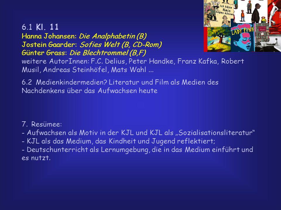 6.1 Kl. 11 Hanna Johansen: Die Analphabetin (B) Jostein Gaarder: Sofies Welt (B, CD-Rom) Günter Grass: Die Blechtrommel (B,F) weitere AutorInnen: F.C.