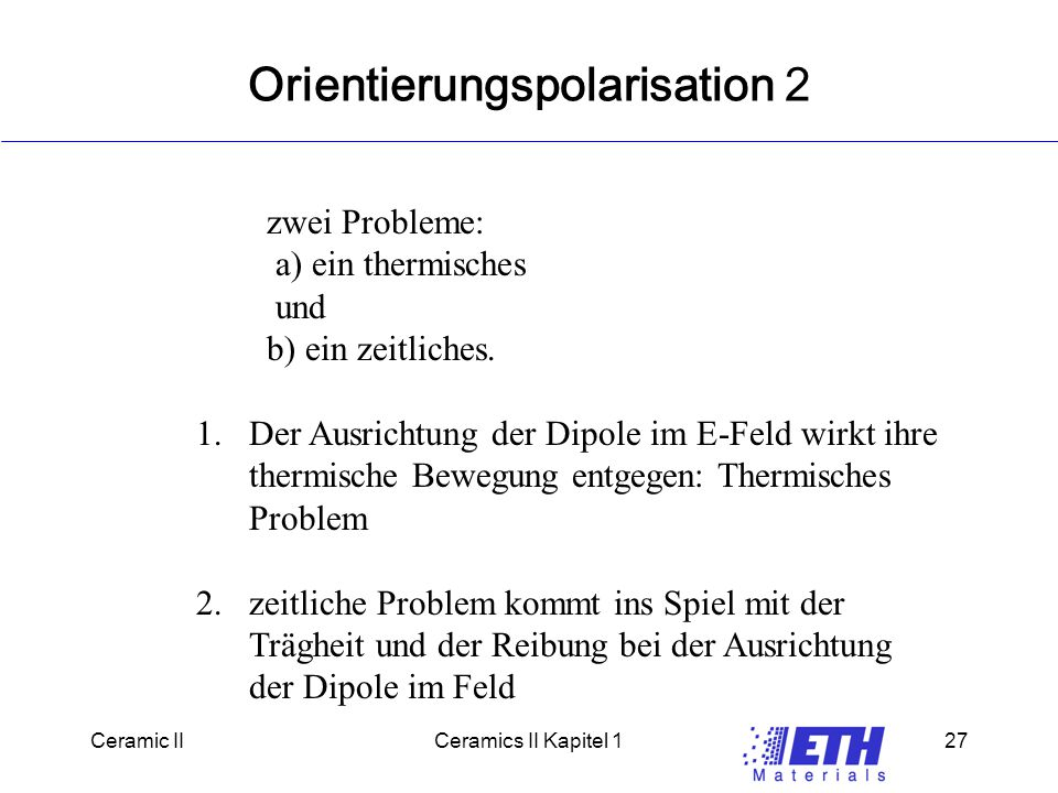 Ceramic IICeramics II Kapitel 127 Orientierungspolarisation 2 zwei Probleme: a) ein thermisches und b) ein zeitliches.