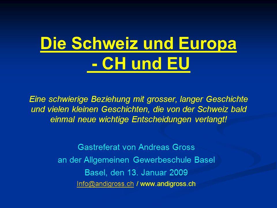 Die Schweiz und Europa - CH und EU Eine schwierige Beziehung mit grosser, langer Geschichte und vielen kleinen Geschichten, die von der Schweiz bald einmal neue wichtige Entscheidungen verlangt.