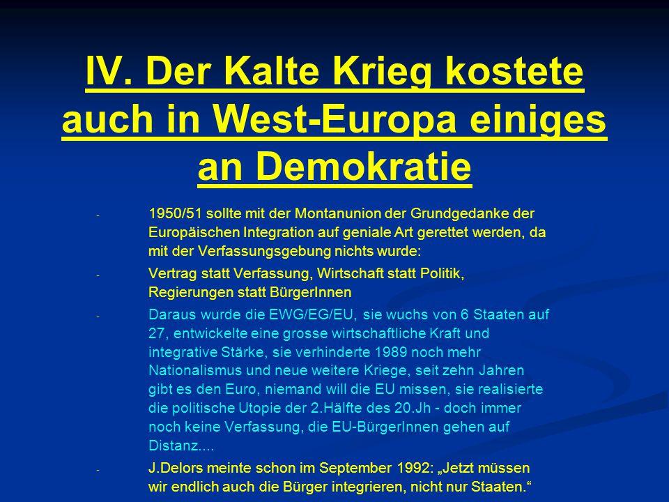 IV. Der Kalte Krieg kostete auch in West-Europa einiges an Demokratie - - 1950/51 sollte mit der Montanunion der Grundgedanke der Europäischen Integra