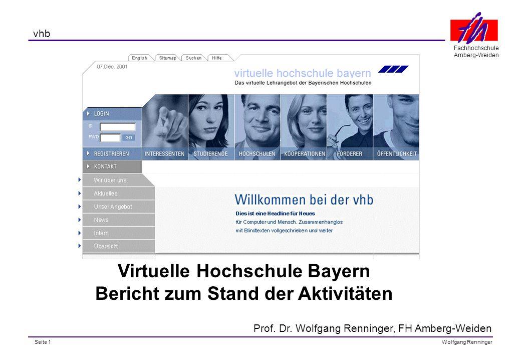 Seite 1 Fachhochschule Amberg-Weiden Wolfgang Renninger vhb Virtuelle Hochschule Bayern Bericht zum Stand der Aktivitäten Prof.