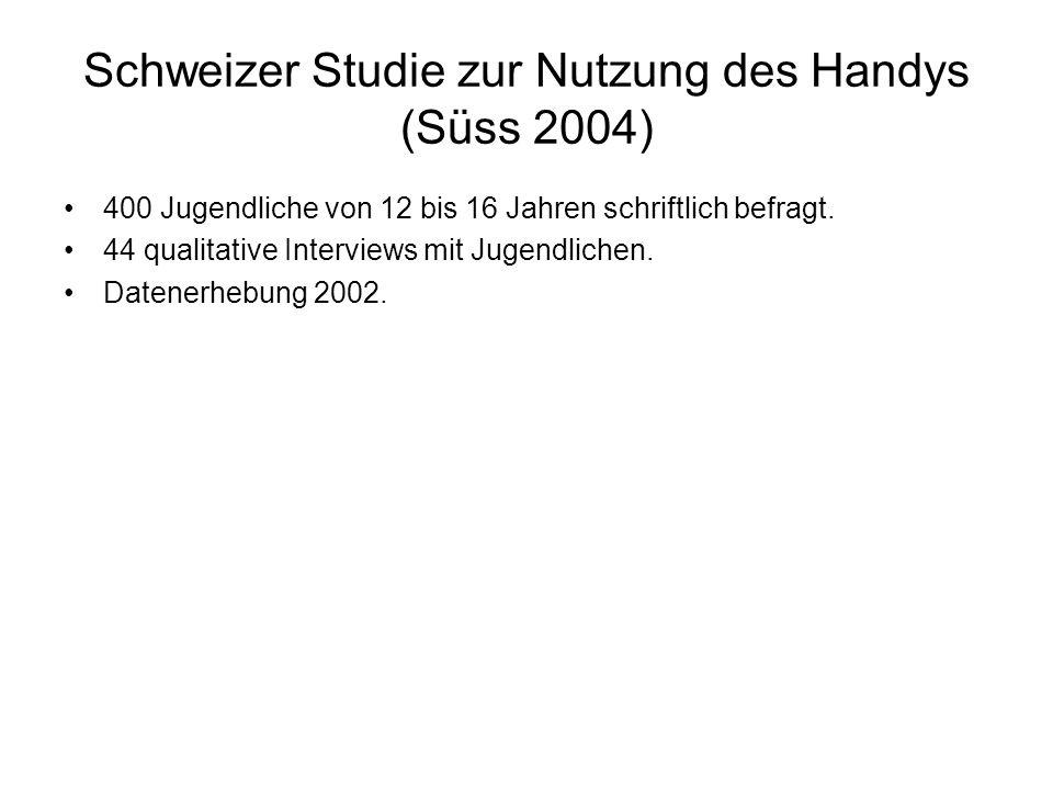 Schweizer Studie zur Nutzung des Handys (Süss 2004) 400 Jugendliche von 12 bis 16 Jahren schriftlich befragt.
