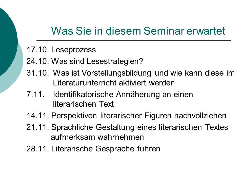 Was Sie in diesem Seminar erwartet 17.10. Leseprozess 24.10. Was sind Lesestrategien? 31.10. Was ist Vorstellungsbildung und wie kann diese im Literat