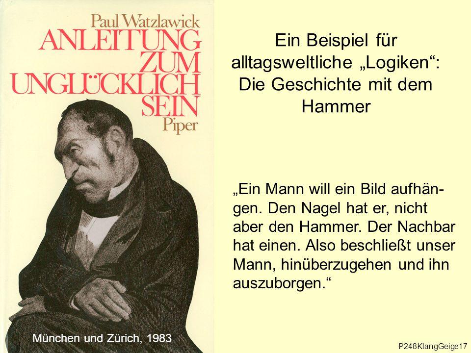 """Ein Beispiel für alltagsweltliche """"Logiken : Die Geschichte mit dem Hammer München und Zürich, 1983 """"Ein Mann will ein Bild aufhän- gen."""