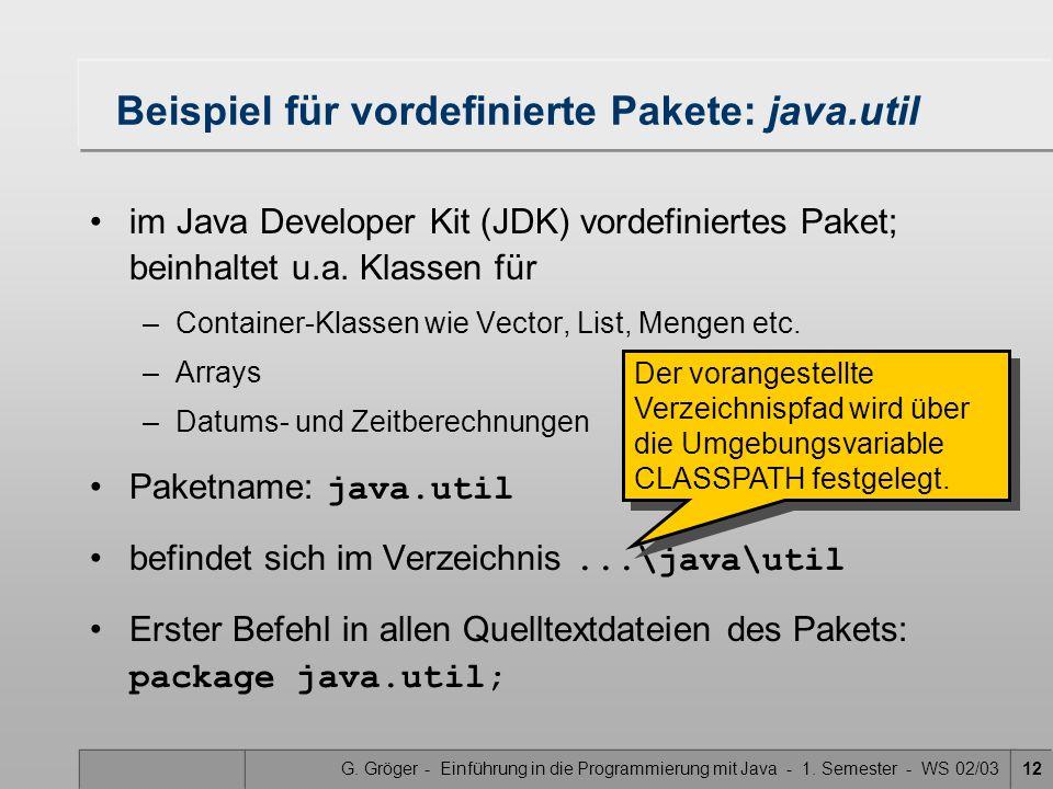 G. Gröger - Einführung in die Programmierung mit Java - 1. Semester - WS 02/0312 Beispiel für vordefinierte Pakete: java.util im Java Developer Kit (J