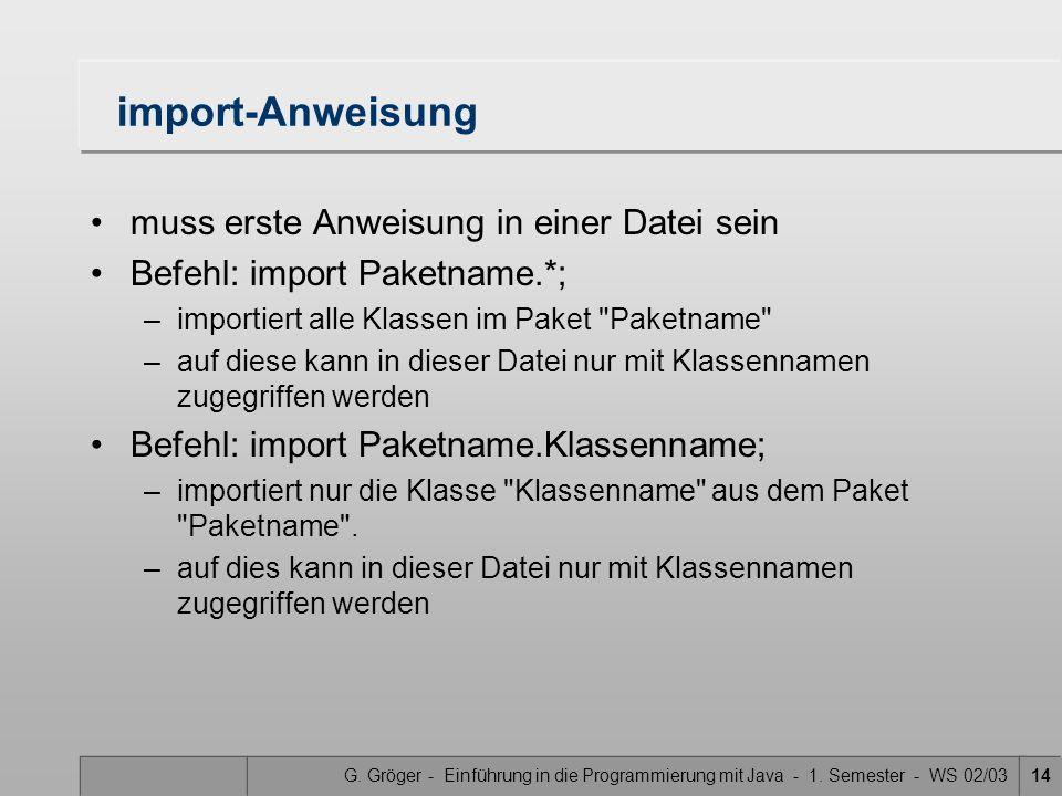 G. Gröger - Einführung in die Programmierung mit Java - 1. Semester - WS 02/0314 import-Anweisung muss erste Anweisung in einer Datei sein Befehl: imp