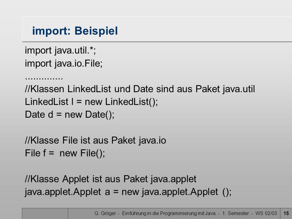 G. Gröger - Einführung in die Programmierung mit Java - 1. Semester - WS 02/0315 import: Beispiel import java.util.*; import java.io.File;............