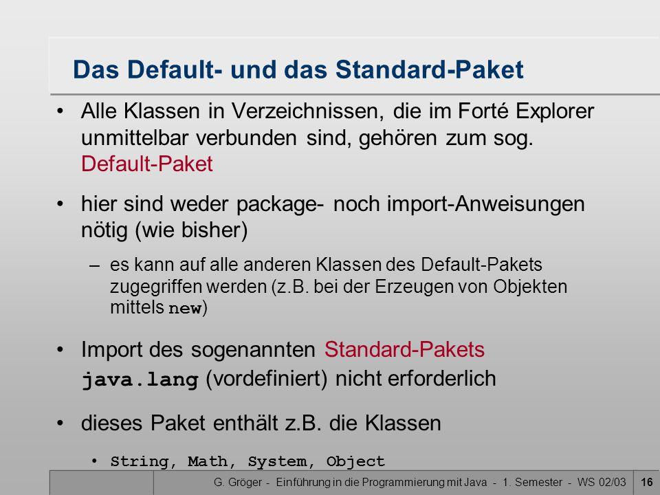 G. Gröger - Einführung in die Programmierung mit Java - 1. Semester - WS 02/0316 Das Default- und das Standard-Paket Alle Klassen in Verzeichnissen, d