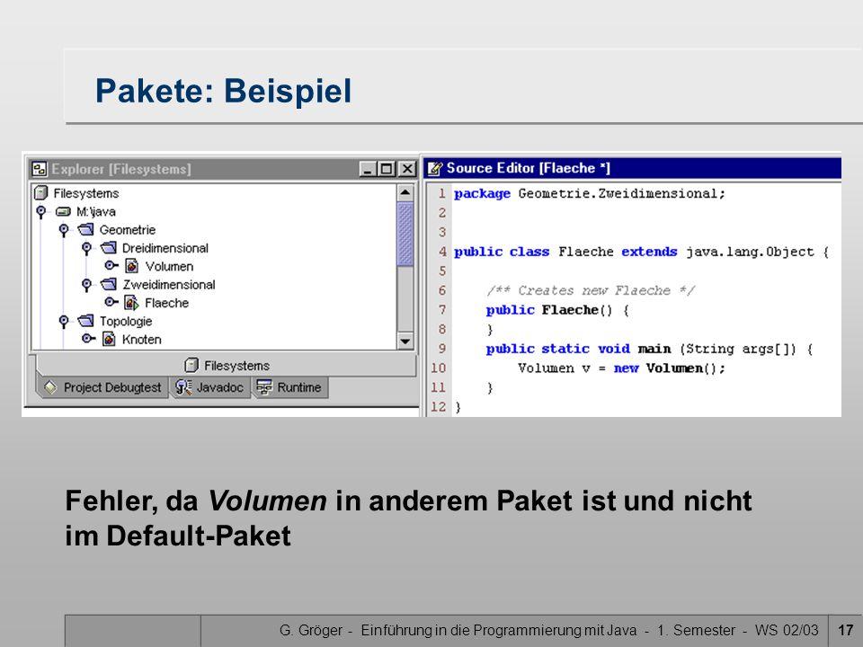 G. Gröger - Einführung in die Programmierung mit Java - 1. Semester - WS 02/0317 Pakete: Beispiel Fehler, da Volumen in anderem Paket ist und nicht im
