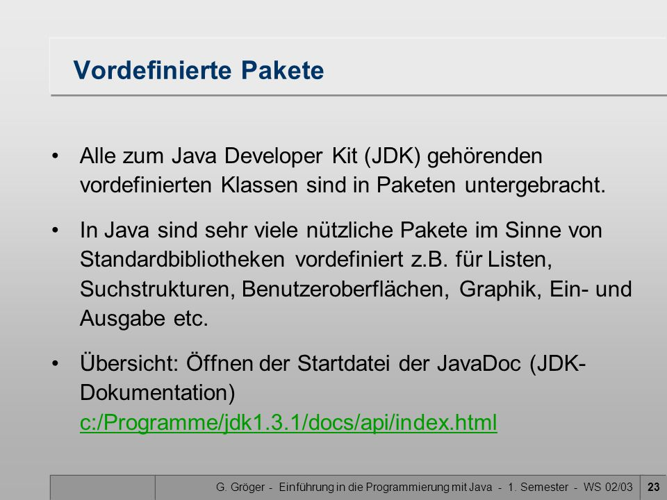 G. Gröger - Einführung in die Programmierung mit Java - 1. Semester - WS 02/0323 Vordefinierte Pakete Alle zum Java Developer Kit (JDK) gehörenden vor