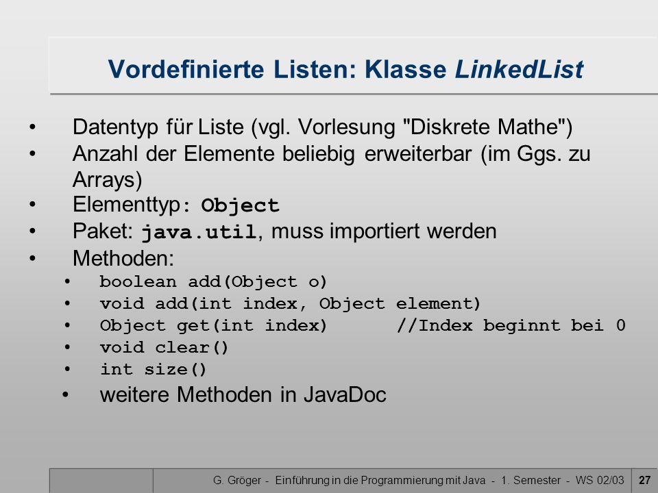 G. Gröger - Einführung in die Programmierung mit Java - 1. Semester - WS 02/0327 Vordefinierte Listen: Klasse LinkedList Datentyp für Liste (vgl. Vorl
