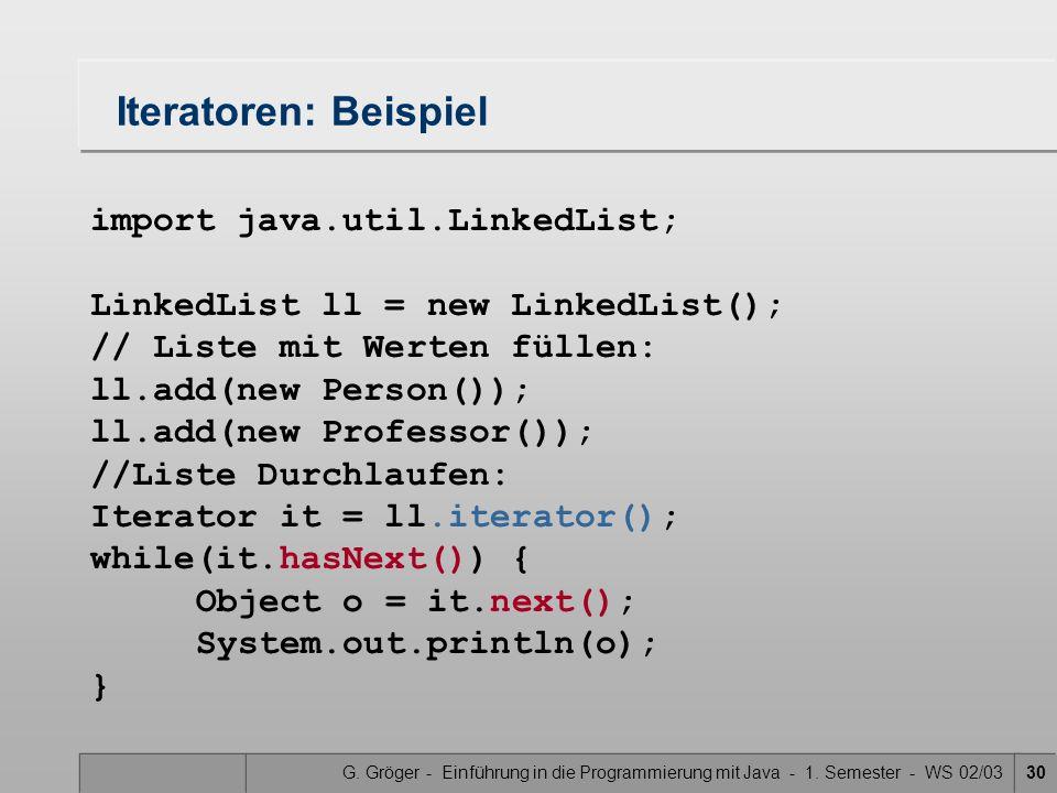 G. Gröger - Einführung in die Programmierung mit Java - 1. Semester - WS 02/0330 Iteratoren: Beispiel import java.util.LinkedList; LinkedList ll = new