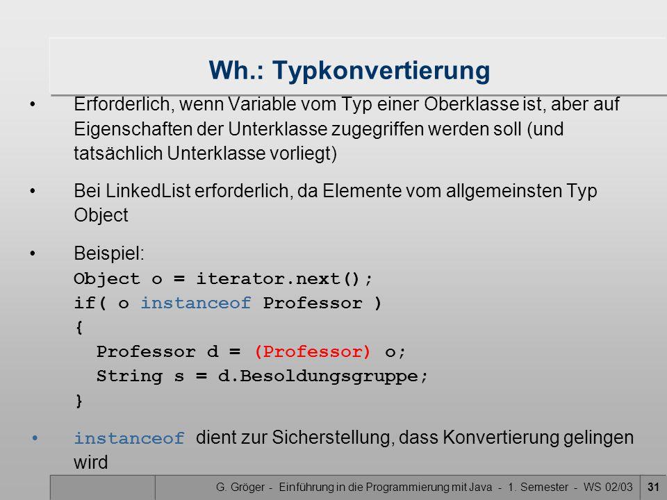 G. Gröger - Einführung in die Programmierung mit Java - 1. Semester - WS 02/0331 Wh.: Typkonvertierung Erforderlich, wenn Variable vom Typ einer Oberk
