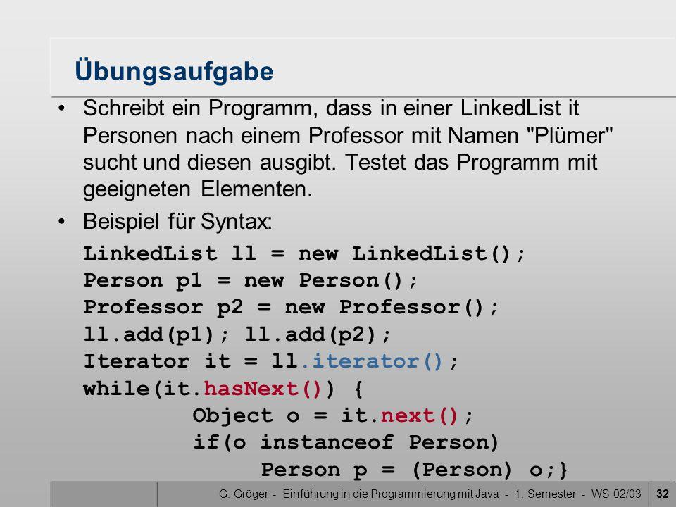 G. Gröger - Einführung in die Programmierung mit Java - 1. Semester - WS 02/0332 Übungsaufgabe Schreibt ein Programm, dass in einer LinkedList it Pers