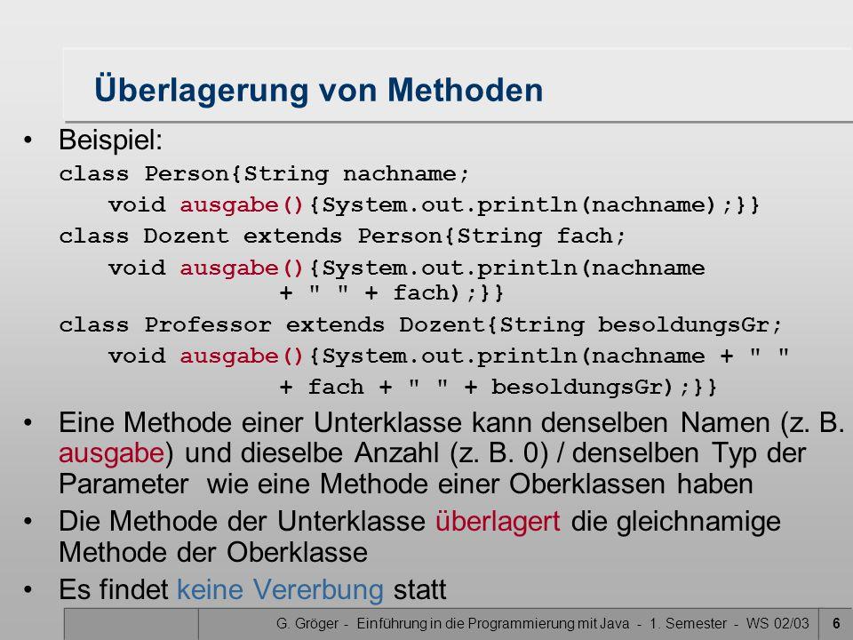 G. Gröger - Einführung in die Programmierung mit Java - 1. Semester - WS 02/036 Überlagerung von Methoden Beispiel: class Person{String nachname; void