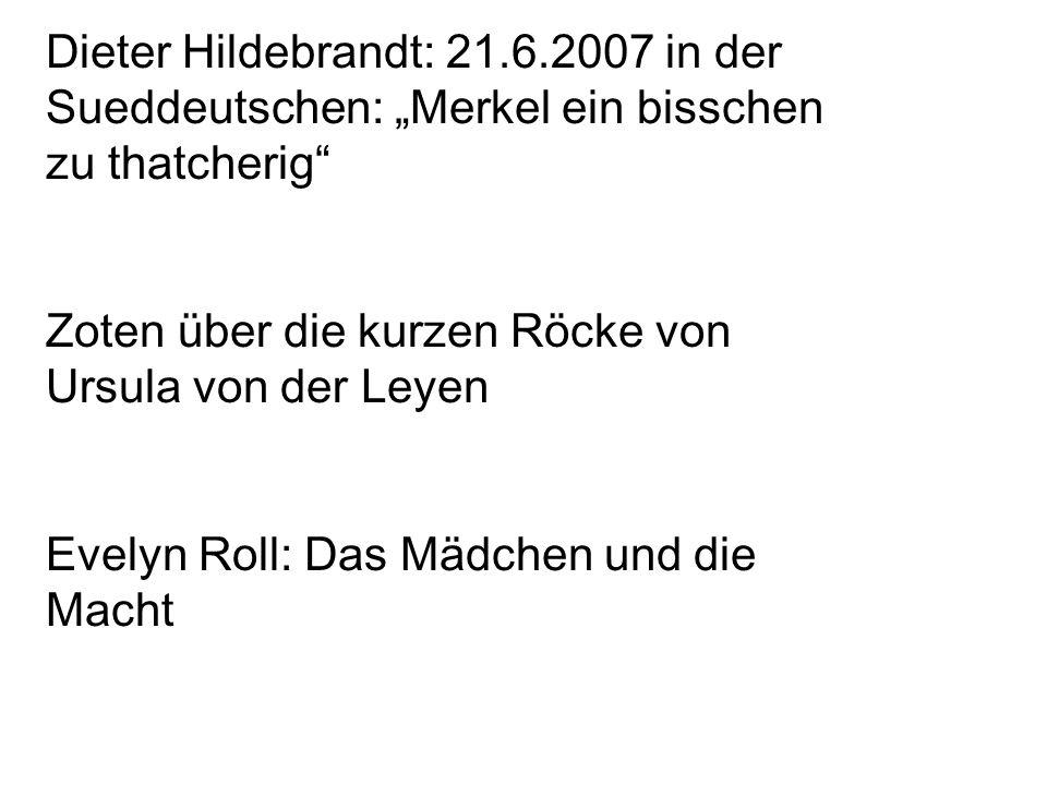 """Dieter Hildebrandt: 21.6.2007 in der Sueddeutschen: """"Merkel ein bisschen zu thatcherig Zoten über die kurzen Röcke von Ursula von der Leyen Evelyn Roll: Das Mädchen und die Macht"""