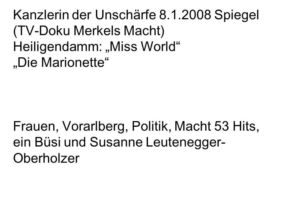 """Kanzlerin der Unschärfe 8.1.2008 Spiegel (TV-Doku Merkels Macht) Heiligendamm: """"Miss World"""" """"Die Marionette"""" Frauen, Vorarlberg, Politik, Macht 53 Hit"""