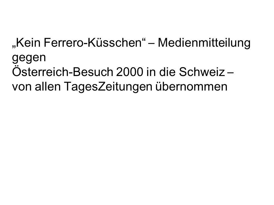 """""""Kein Ferrero-Küsschen"""" – Medienmitteilung gegen Österreich-Besuch 2000 in die Schweiz – von allen TagesZeitungen übernommen"""