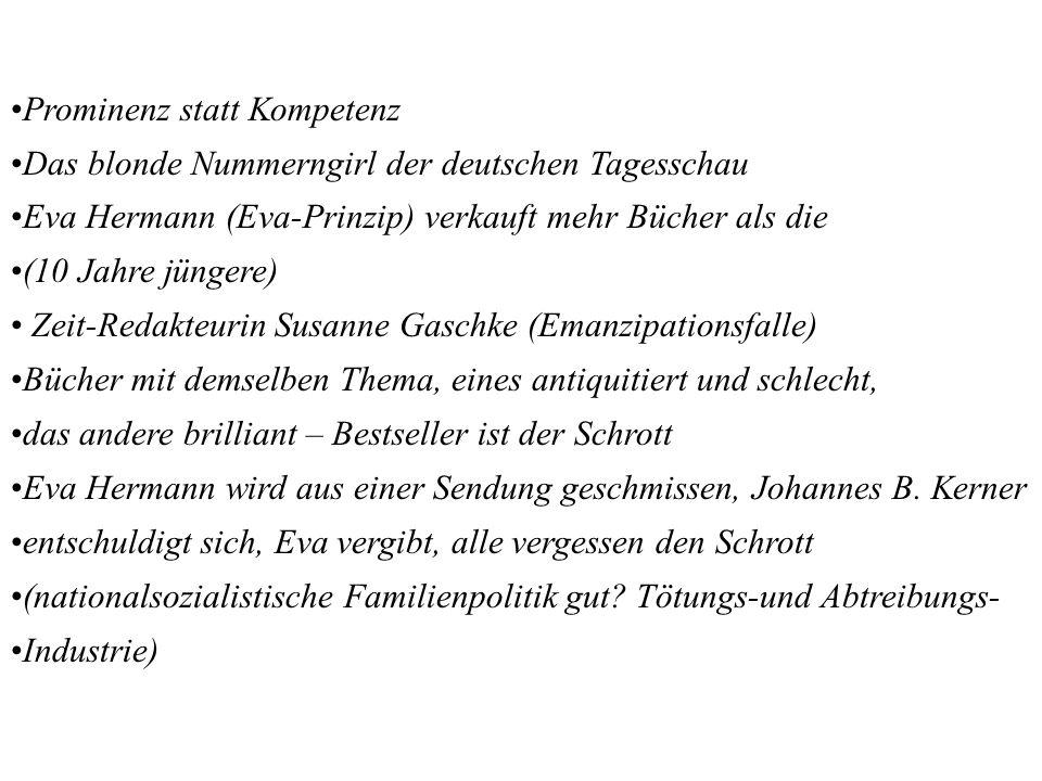 Prominenz statt Kompetenz Das blonde Nummerngirl der deutschen Tagesschau Eva Hermann (Eva-Prinzip) verkauft mehr Bücher als die (10 Jahre jüngere) Ze