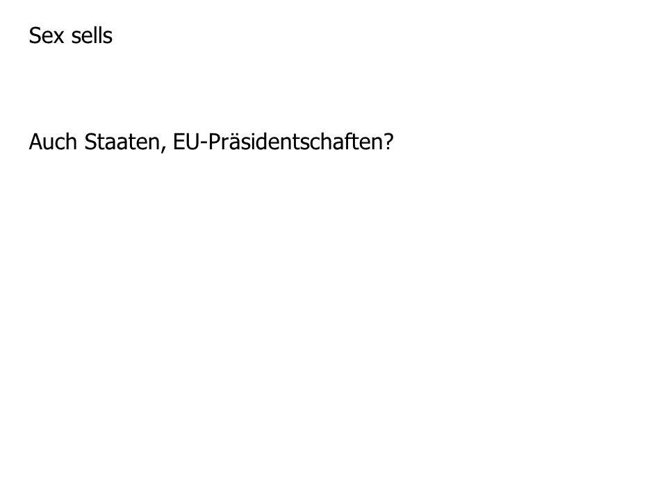 Sex sells Auch Staaten, EU-Präsidentschaften?