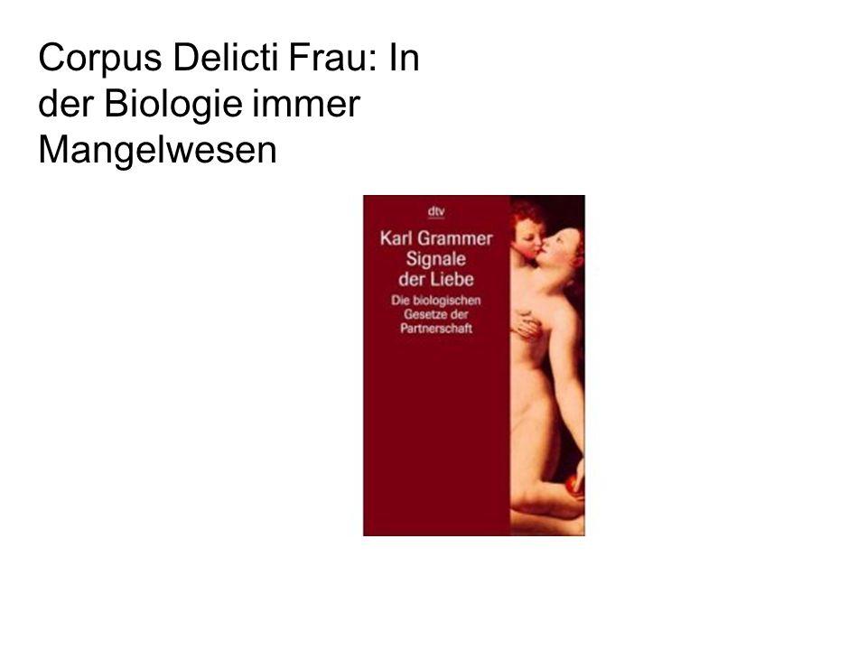 Corpus Delicti Frau: In der Biologie immer Mangelwesen