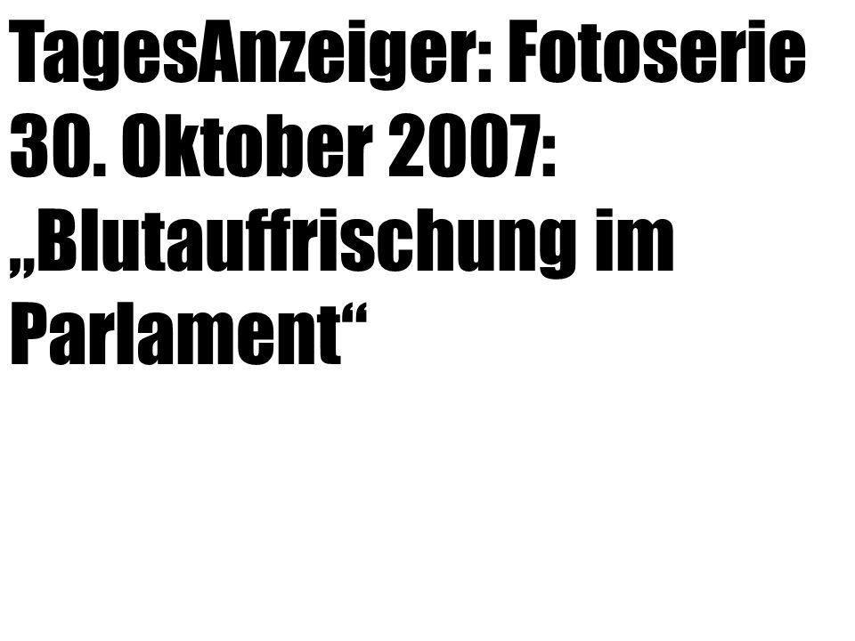 """TagesAnzeiger: Fotoserie 30. Oktober 2007: """"Blutauffrischung im Parlament"""""""