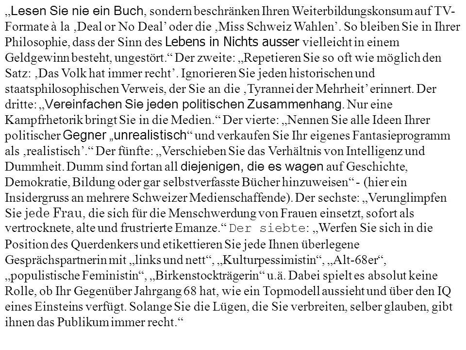 """"""" Lesen Sie nie ein Buch, sondern beschränken Ihren Weiterbildungskonsum auf TV- Formate à la 'Deal or No Deal' oder die 'Miss Schweiz Wahlen'. So ble"""