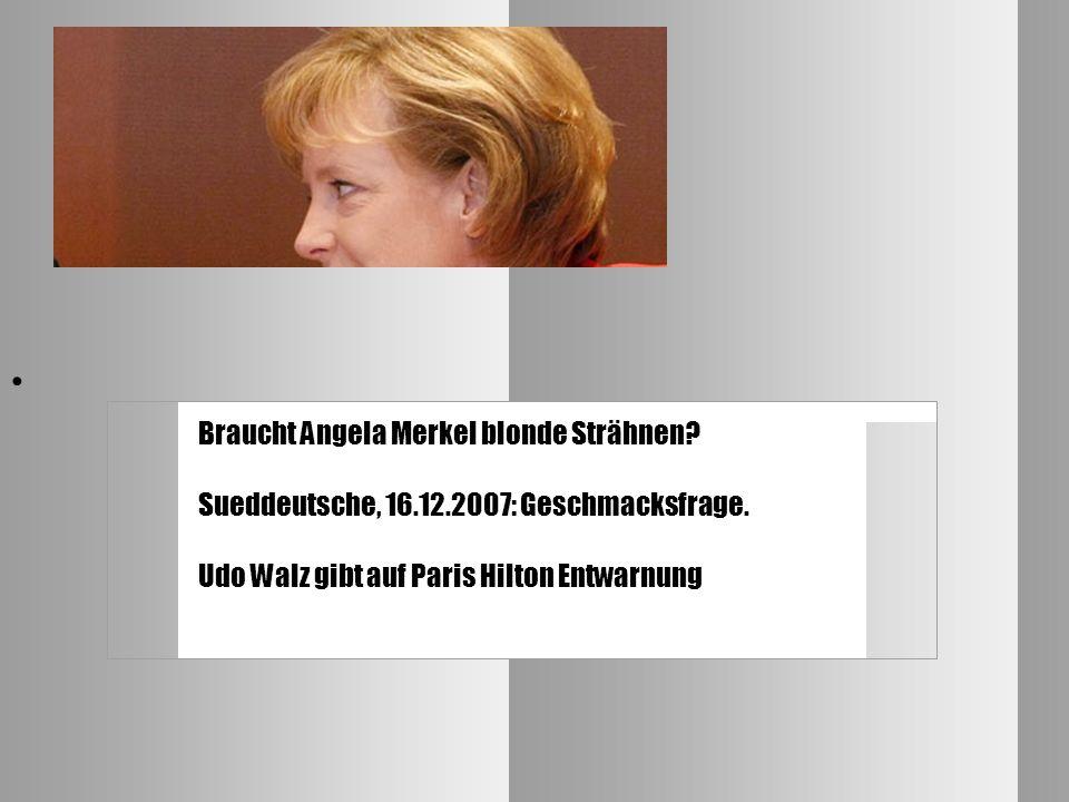 Braucht Angela Merkel blonde Strähnen? Sueddeutsche, 16.12.2007: Geschmacksfrage. Udo Walz gibt auf Paris Hilton Entwarnung