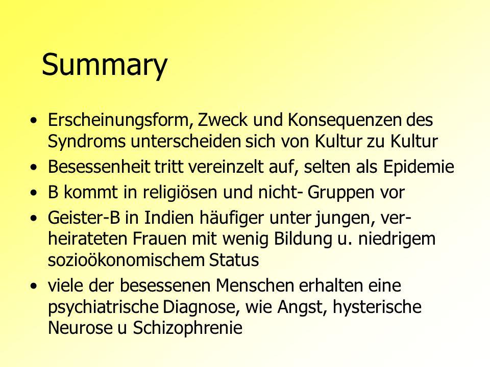 Summary Erscheinungsform, Zweck und Konsequenzen des Syndroms unterscheiden sich von Kultur zu Kultur Besessenheit tritt vereinzelt auf, selten als Ep