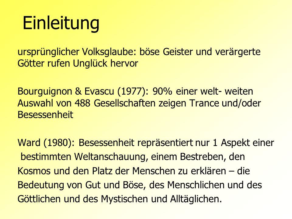 Einleitung ursprünglicher Volksglaube: böse Geister und verärgerte Götter rufen Unglück hervor Bourguignon & Evascu (1977): 90% einer welt- weiten Aus
