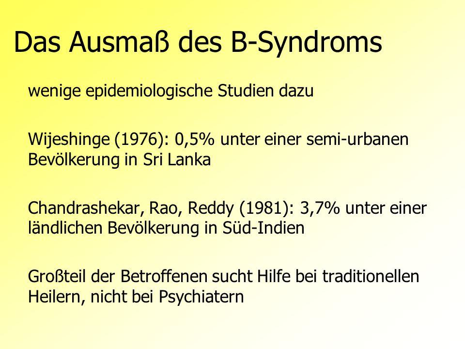 Das Ausmaß des B-Syndroms wenige epidemiologische Studien dazu Wijeshinge (1976): 0,5% unter einer semi-urbanen Bevölkerung in Sri Lanka Chandrashekar