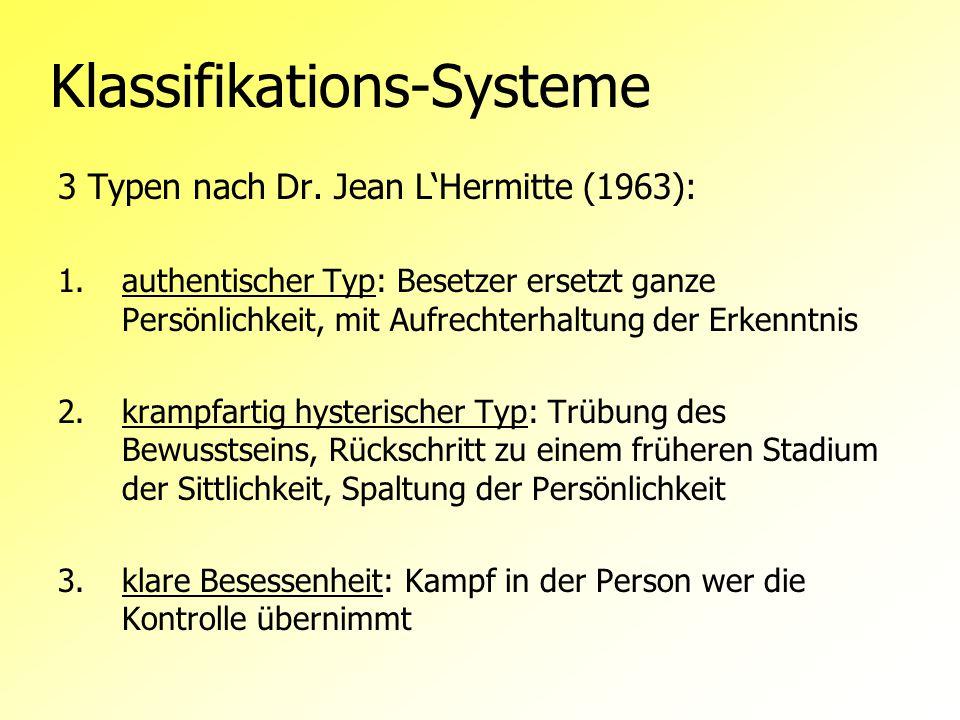 Klassifikations-Systeme 3 Typen nach Dr. Jean L'Hermitte (1963): 1.authentischer Typ: Besetzer ersetzt ganze Persönlichkeit, mit Aufrechterhaltung der