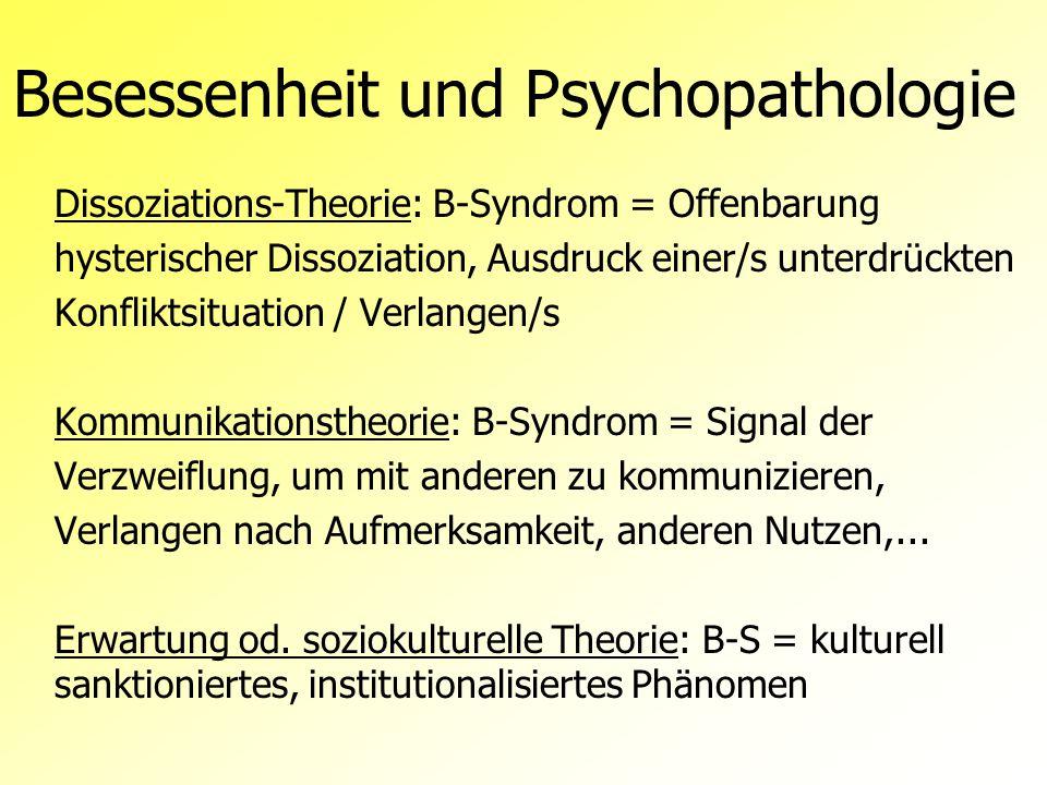 Besessenheit und Psychopathologie Dissoziations-Theorie: B-Syndrom = Offenbarung hysterischer Dissoziation, Ausdruck einer/s unterdrückten Konfliktsit