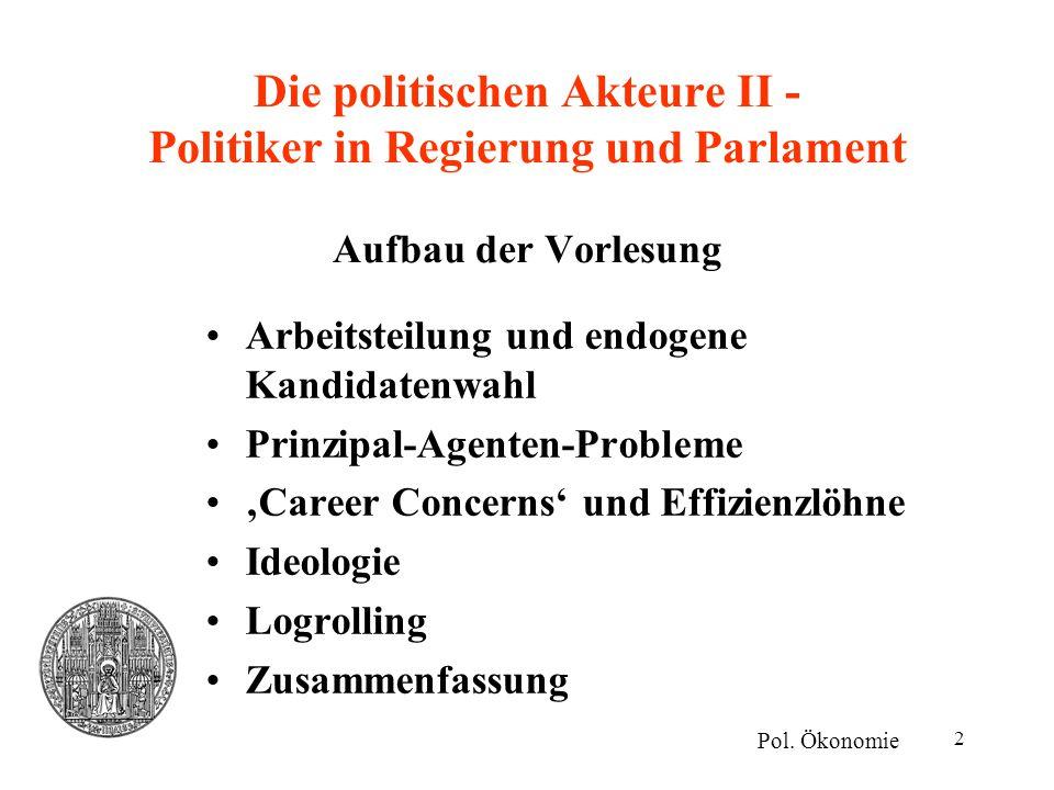 3 Arbeitsteilung und endogene Kandidatenwahl I Arbeitsteilung –Politiker sind Personen, die ein größeres politisches Geschick besitzen.