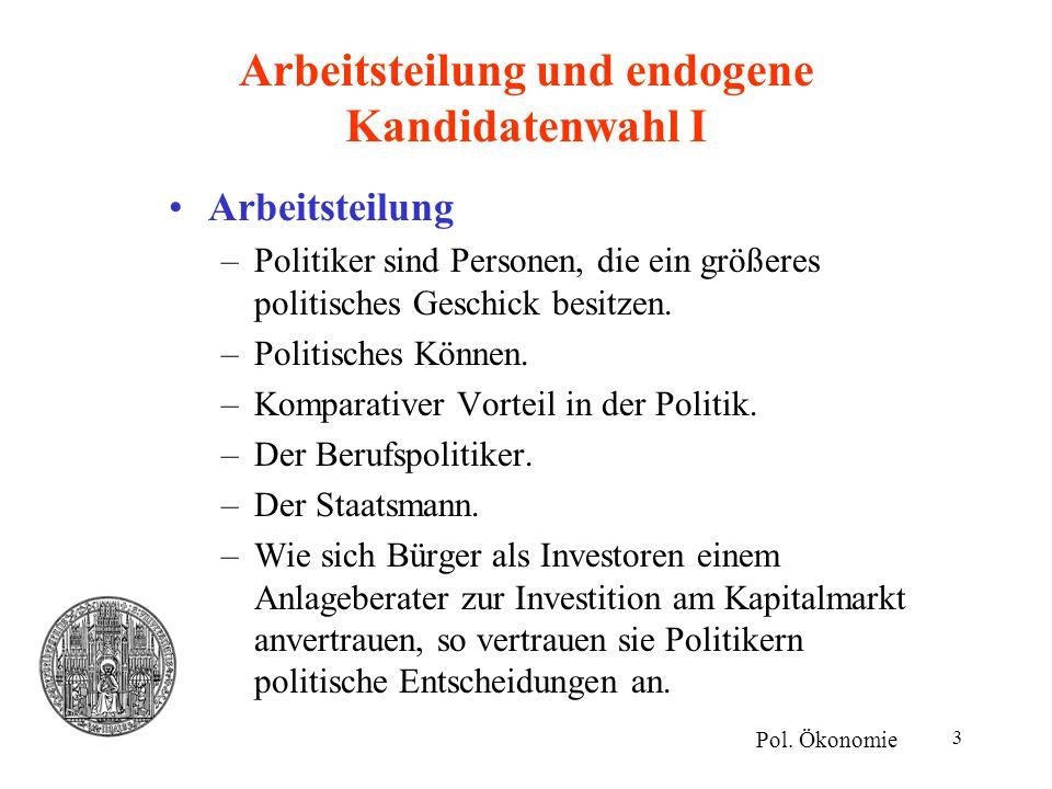 4 Arbeitsteilung und endogene Kandidatenwahl II Endogene Kandidatenwahl –Besley und Coate (1997) –Sequentielles Spiel –Jeder Bürger kann sich als Kandidat für Parlament oder Regierung bewerben.