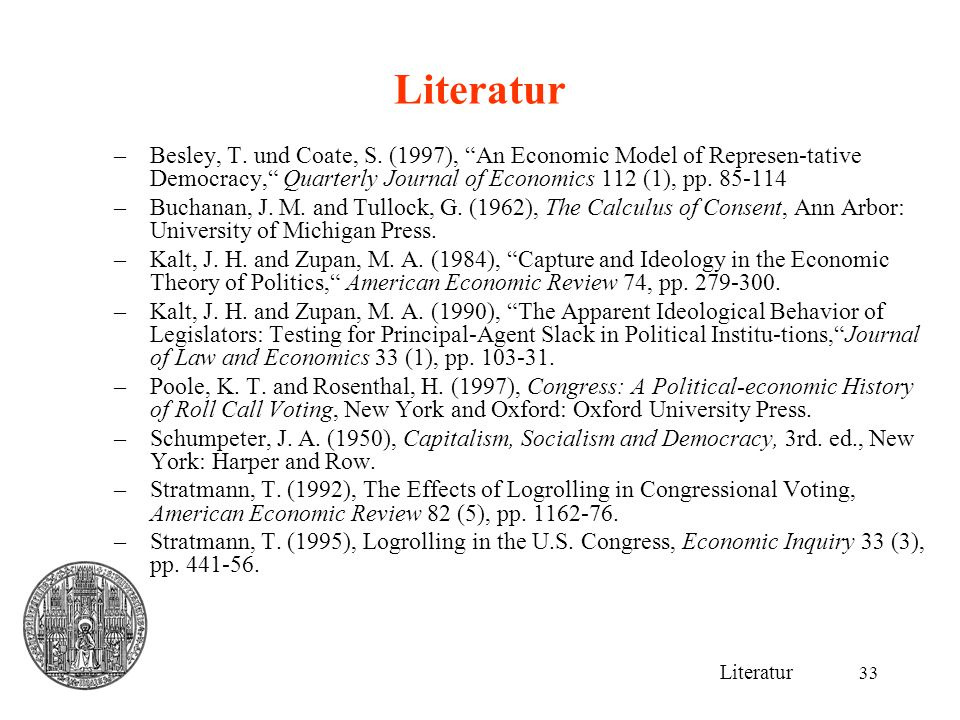 "33 Literatur –Besley, T. und Coate, S. (1997), ""An Economic Model of Represen-tative Democracy,"" Quarterly Journal of Economics 112 (1), pp. 85-114 –B"