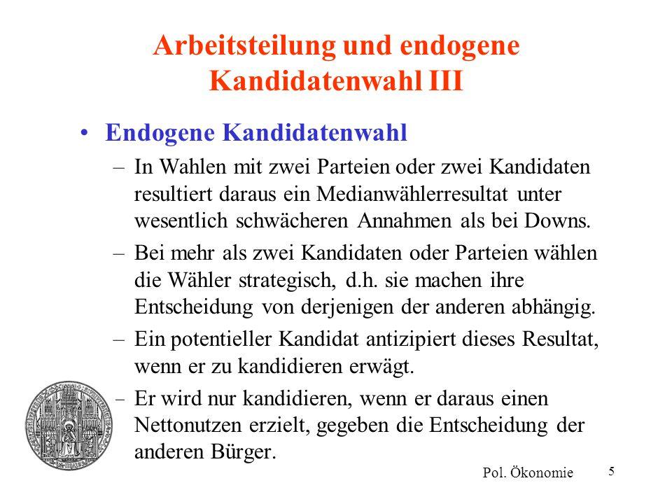 6 Arbeitsteilung und endogene Kandidatenwahl IV Endogene Kandidatenwahl –Diese Vorstellung ist auf eine Situation mit mehr als zwei Kandidaten erweiterbar.