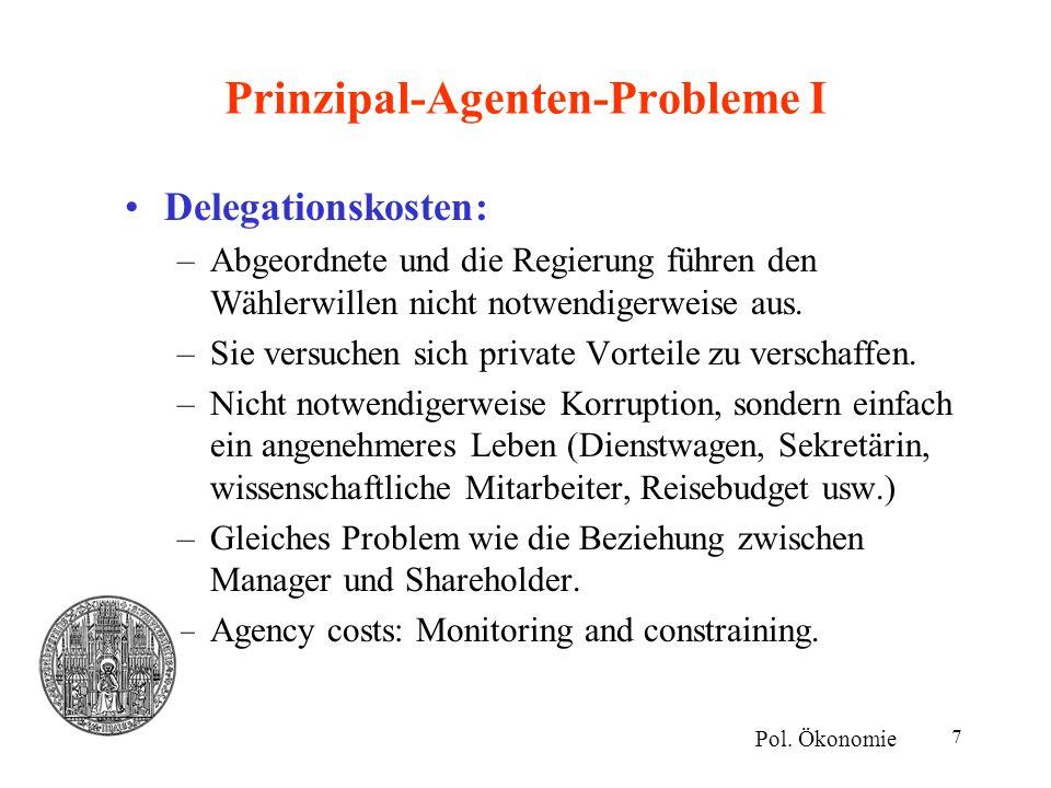 8 Prinzipal-Agenten-Probleme II Delegationskosten: –Bei vollständigem politischem Wettbewerb werden diese Renten für Politiker vollständig aufgerieben.