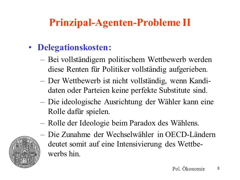 9 Prinzipal-Agenten-Probleme III Lösung durch Durchsetzbarkeit, Verifizier- barkeit und Beobachtbarkeit (Gersbach): –Die Kosten der Bereitstellung öffentlicher Güter sind nicht beobachtbar durch die Bürger, während die Politiker sie kennen.