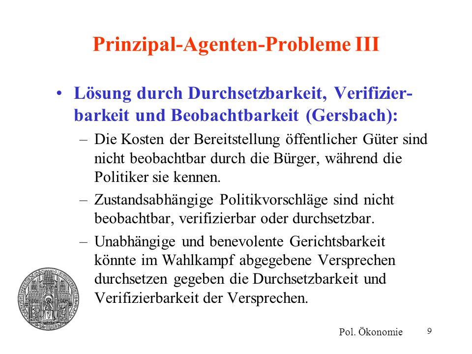 10 Prinzipal-Agenten-Probleme IV Lösung durch Durchsetzbarkeit, Verifizier- barkeit und Beobachtbarkeit: –Jeder Kandidat kann einen vollständigen Vertrag anbieten.