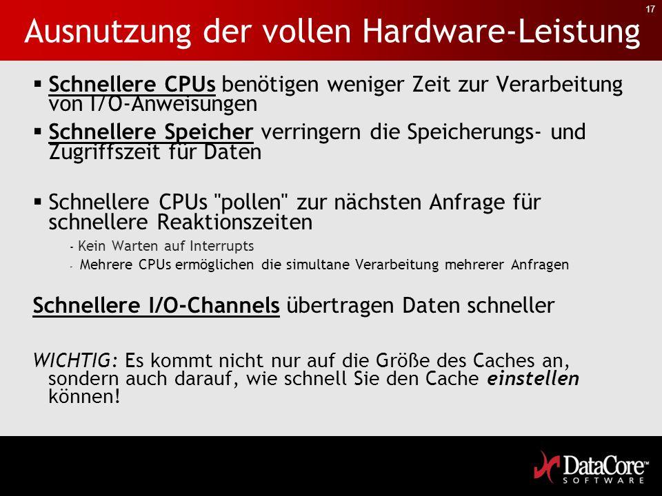 17 Ausnutzung der vollen Hardware-Leistung  Schnellere CPUs benötigen weniger Zeit zur Verarbeitung von I/O-Anweisungen  Schnellere Speicher verring